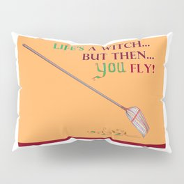 Life's a Witch but then You Fly Pillow Sham
