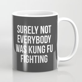 Surely Not Everybody Was Kung Fu Fighting (white on grey) Coffee Mug