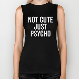 Not Cute Just Psycho Funny Quote Biker Tank