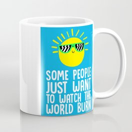 Some people just want to watch the world burn Coffee Mug
