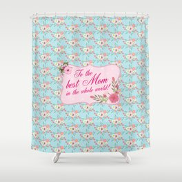 To the Best Mom in The Whole World Shower Curtain