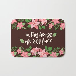 In This House We Say Fuck - Chocolate Background Bath Mat
