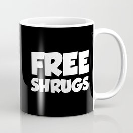 Free Shrugs Funny Quote Coffee Mug