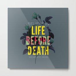 Life Before Death Metal Print