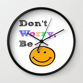 Don't You Worry...Be Happy Wall Clock