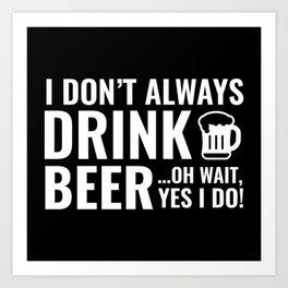 I Don't Always Drink Beer Art Print