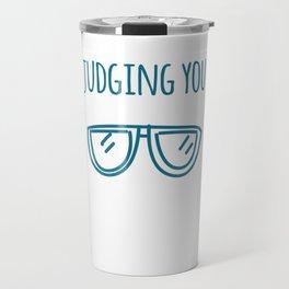 Still judging you with my Sunglasses Travel Mug
