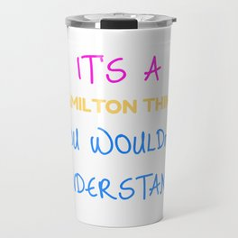 Cute Hamilton Thing, You Wouldn't Understand Travel Mug