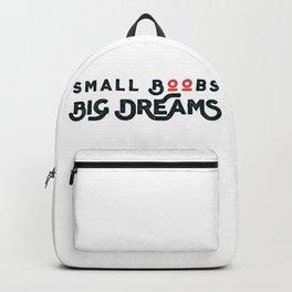 Small Boobs - Big Dreams Backpack