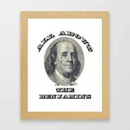 All About The Benjamins Framed Art Print
