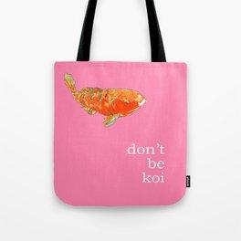 DON'T BE KOI Tote Bag