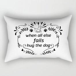 When All Else Fails Hug The Dog Rectangular Pillow