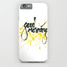 Good morning sunshine Slim Case iPhone 6s