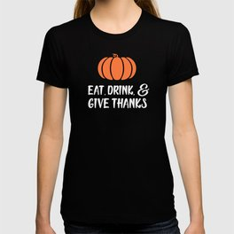 Eat Drink and Give Thanks T-shirt