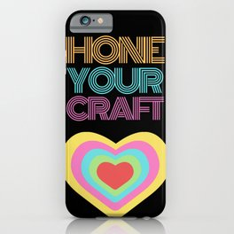 Hone your craft iPhone Case