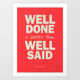 Well done is better than well said, inspirational Benjamin Franklin quote for motivation, work hard Art Print