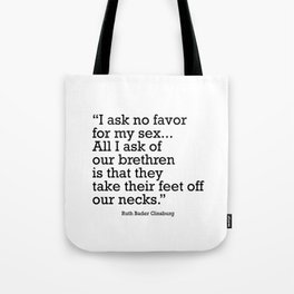 I ask no favor for my sex. All I ask of our brethren is that they take their feet off our necks Tote Bag