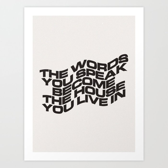 The Words You Speak Art Print