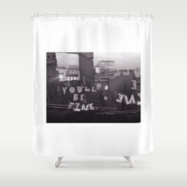 You'll Be Fine Shower Curtain
