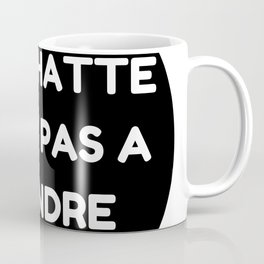 "Ma chatte n'est pas a prendre - "" My P**** is not up for grabs"" Coffee Mug"
