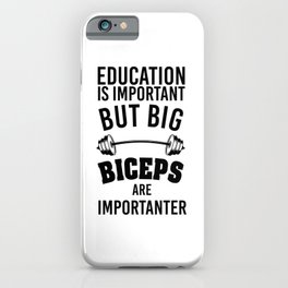 Education is important but big biceps are importanter. Gym workout bodybuilding yoga fitness gifts iPhone Case