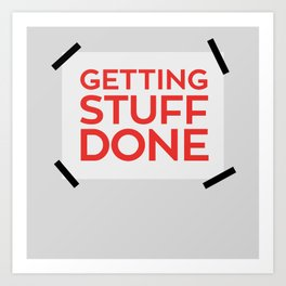 Getting stuff done Art Print