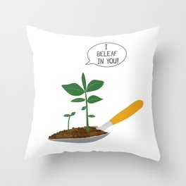 I beleaf in you Throw Pillow