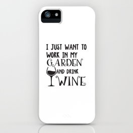 I Just Want To In My Garden And Drink Wine iPhone Case
