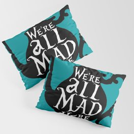 """""""We're all MAD here"""" - Alice in Wonderland - Teapot - 'Alice Blue' Pillow Sham"""