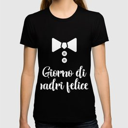 Italian Happy Father's Day - Giorno Di Padri Felice  T-shirt