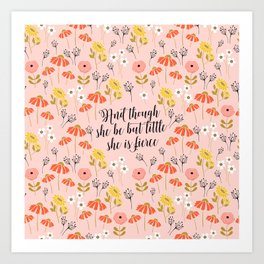 And though she be but little she is fierce (MFP5) Art Print