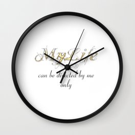 My life can be directed by me only Wall Clock