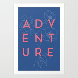 Adventure is out there Art Print