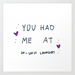 YOU HAD ME AT IN-UNIT LAUNDRY Art Print