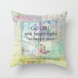 Go girl seek happy nights to happy days Shakespeare Quote Throw Pillow