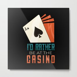 I'd rather be at the casino Metal Print