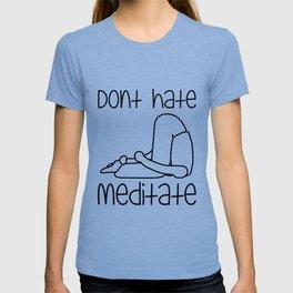 Don't Hate Meditate - Yoga - Workout. Fun & Original buddhism gift. T-shirt