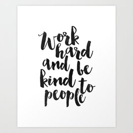 work hard and be kind to people, motivational poster,office sign,office decor,home office desk,quote Art Print