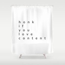 honk if you love content Shower Curtain