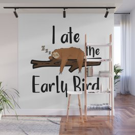 I Ate The Early Bird Sleeping Sloth Chill Out Morning Grouch Slugabed Wall Mural