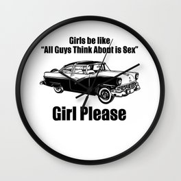 Girls Be Like All Guys Think About Is Sex, Girl Please Wall Clock