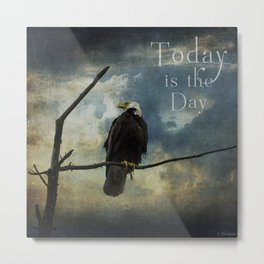Today Is The Day - Inspirational Art Metal Print
