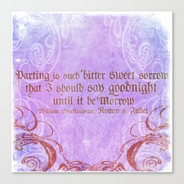Parting is such bitter sweet sorrow - Romeo & Juliet Quote Canvas Print
