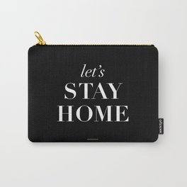 Let's Stay Home black and white typography poster black-white design home decor bedroom wall art Carry-All Pouch