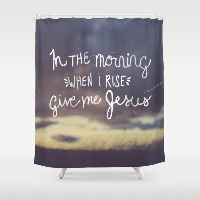 Give Me Jesus Shower Curtain