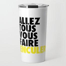 ALLEZ TOUS VOUS FAIRE ENCULER Travel Mug