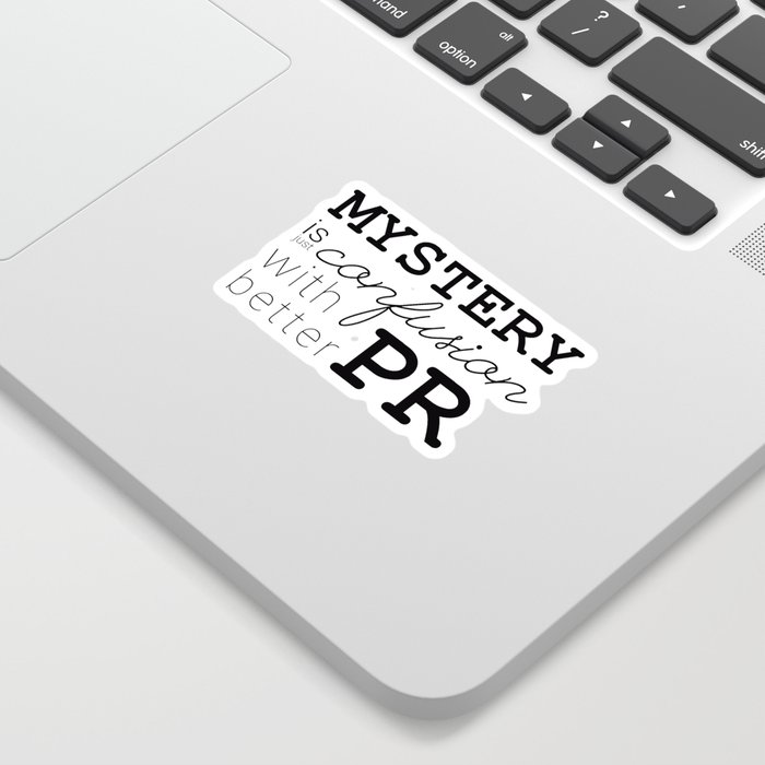 Mystery is just confusion with better PR Sticker