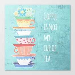 Not My Cup Canvas Print