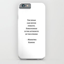 THE WEAK CAN NEVER FORGIVE - MAHATMA GANDHI iPhone Case