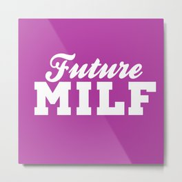 Future MILF Metal Print